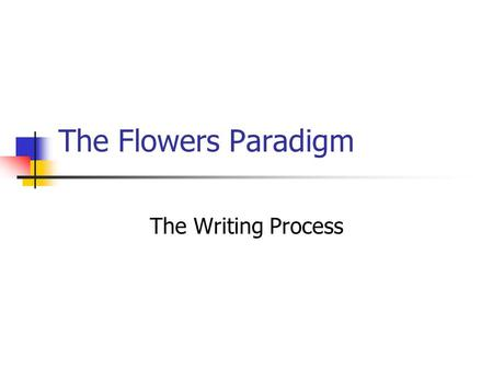 The Flowers Paradigm The Writing Process.