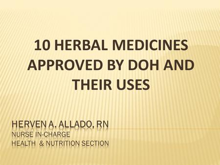 10 HERBAL MEDICINES APPROVED BY DOH AND THEIR USES.