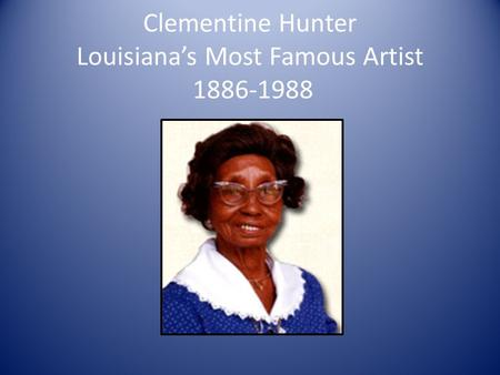 Clementine Hunter Louisianas Most Famous Artist 1886-1988.