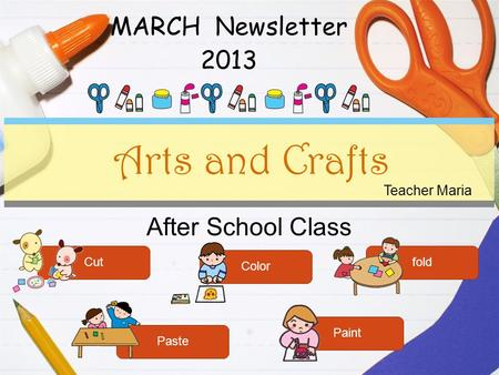 After School Class Arts and Crafts Cut Color fold Paste Paint Teacher Maria MARCH Newsletter 2013.
