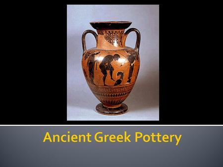 Storage containers, cookware and dishes were as necessary for the Ancient Greeks as they are for us. Without much glass and with metal expensive, clay.