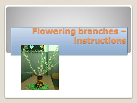 Flowering branches – instructions. Step 1. You will need: Branches A glue Green crêpe paper A pink or yellow cardboard A yellow marker You will need: