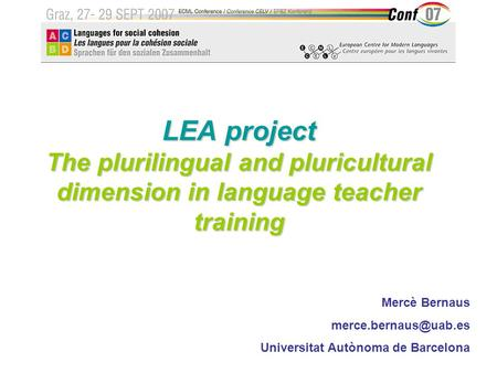 LEA project The plurilingual and pluricultural dimension in language teacher training Mercè Bernaus Universitat Autònoma de Barcelona.