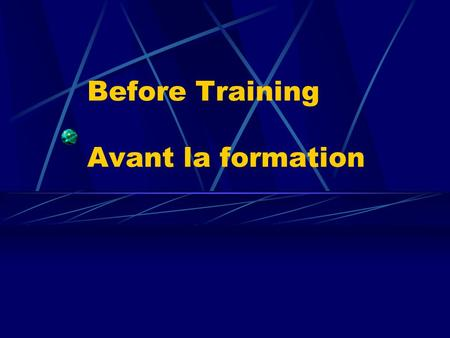 Before Training Avant la formation. 1 What do trainees bring with them to training events? Quest-ce que les personnes en formation apportent au stage.