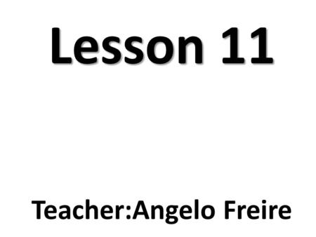 Lesson 11 Teacher:Angelo Freire. Part I – American English Vowels Watch and listen. As you watch, write down the IPA symbols for the vowel sounds and.