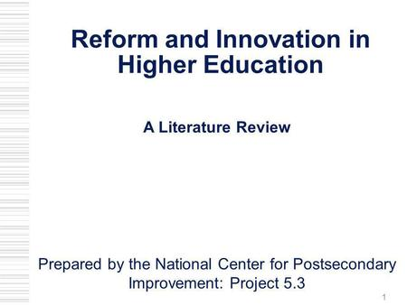 1 Reform and Innovation in Higher Education A Literature Review Prepared by the National Center for Postsecondary Improvement: Project 5.3.