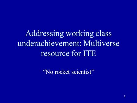 Addressing working class underachievement: Multiverse resource for ITE