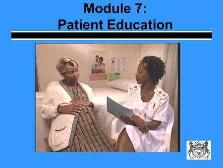 Module 7: Patient Education. Learning Objectives Explain the importance of patient education during the TB treatment process Describe the District TB.