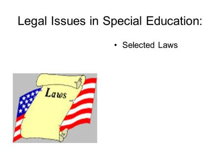 Legal Issues in Special Education: Selected Laws.