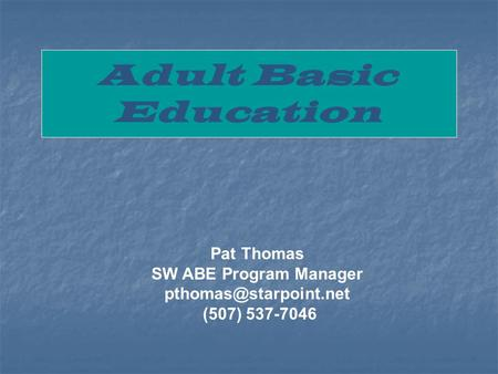 Pat Thomas SW ABE Program Manager (507) 537-7046 Adult Basic Education.
