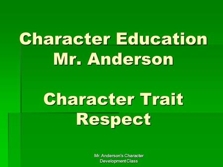 Character Education Mr. Anderson Character Trait Respect