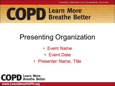 Presenting Organization Event Name Event Date Presenter Name, Title www.LearnAboutCOPD.org.