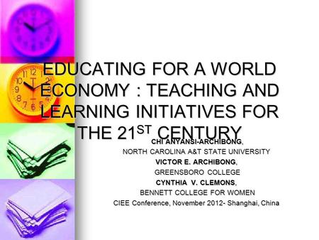 EDUCATING FOR A WORLD ECONOMY : TEACHING AND LEARNING INITIATIVES FOR THE 21 ST CENTURY CHI ANYANSI-ARCHIBONG, CHI ANYANSI-ARCHIBONG, NORTH CAROLINA A&T.