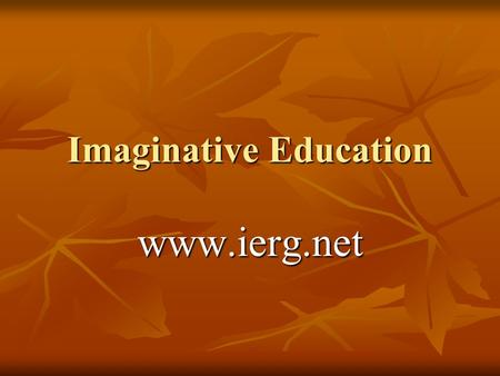 Imaginative Education www.ierg.net. Vygotskys Theories Several of Vygotskys theories are the cornerstone of imaginative education. Several of Vygotskys.