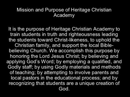 Mission and Purpose of Heritage Christian Academy It is the purpose of Heritage Christian Academy to train students in truth and righteousness leading.