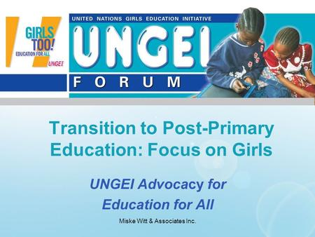 Miske Witt & Associates Inc. UNGEI Advocacy for Education for All Transition to Post-Primary Education: Focus on Girls.