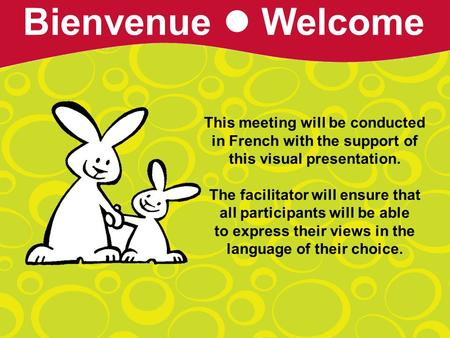 This meeting will be conducted in French with the support of this visual presentation. The facilitator will ensure that all participants will be able to.