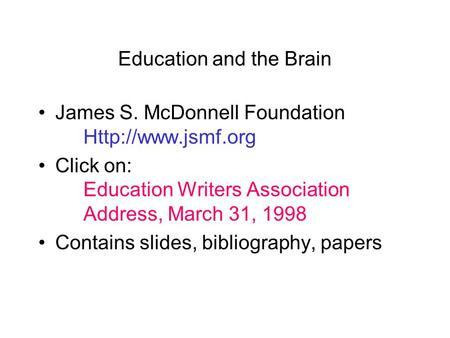 Education and the Brain James S. McDonnell Foundation  Click on: Education Writers Association Address, March 31, 1998 Contains slides,