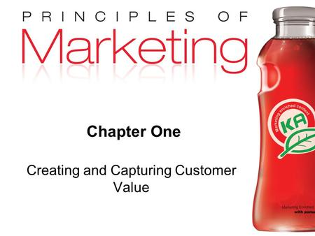 Chapter 1- slide 1 Copyright © 2009 Pearson Education, Inc. Publishing as Prentice Hall Chapter One Creating and Capturing Customer Value.
