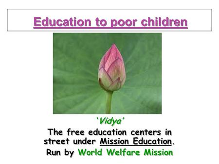.. Education to poor children Vidya The free education centers in street under Mission Education. Run by World Welfare Mission Vidya The free education.