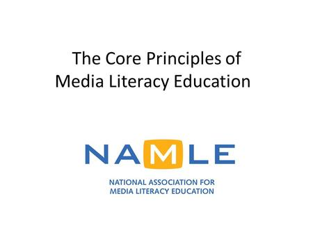 The Core Principles of Media Literacy Education. National Association for Media Literacy Education national membership organization mission to expand.