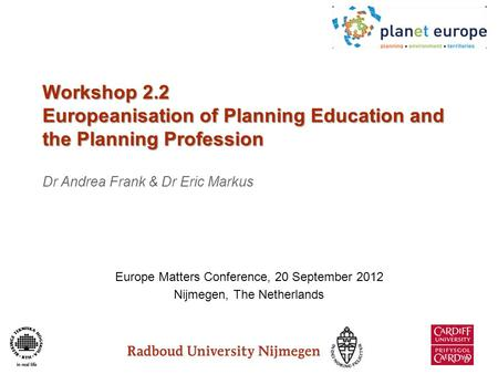 Workshop 2.2 Europeanisation of Planning Education and the Planning Profession Workshop 2.2 Europeanisation of Planning Education and the Planning Profession.