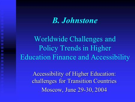 B. Johnstone Worldwide Challenges and Policy Trends in Higher Education Finance and Accessibility Accessibility of Higher Education: challenges for Transition.