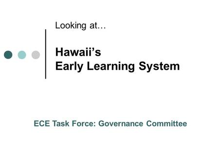 Hawaiis Early Learning System Looking at… ECE Task Force: Governance Committee.