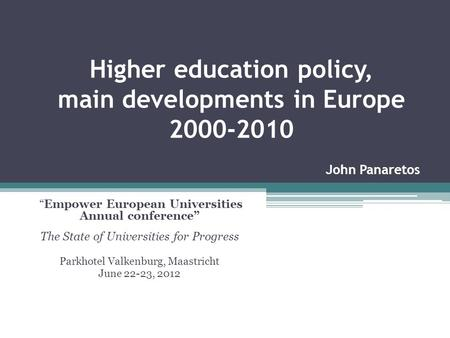 Higher education policy, main developments in Europe 2000-2010 Empower European Universities Annual conference The State of Universities for Progress Parkhotel.