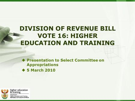 DIVISION OF REVENUE BILL VOTE 16: HIGHER EDUCATION AND TRAINING Presentation to Select Committee on Appropriations 5 March 2010.