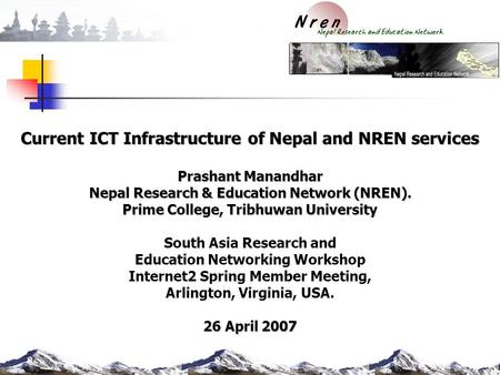 Current ICT Infrastructure of Nepal and NREN services Prashant Manandhar Nepal Research & Education Network (NREN). Prime College, Tribhuwan University.