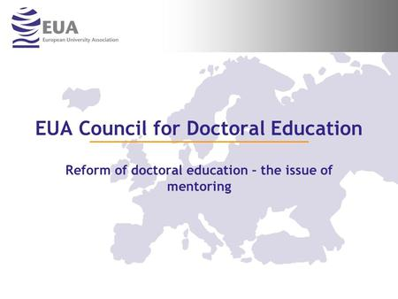 EUA Council for Doctoral Education Reform of doctoral education – the issue of mentoring.