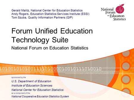 Forum Unified Education Technology Suite National Forum on Education Statistics sponsored by the U.S. Department of Education Institute of Education Sciences.