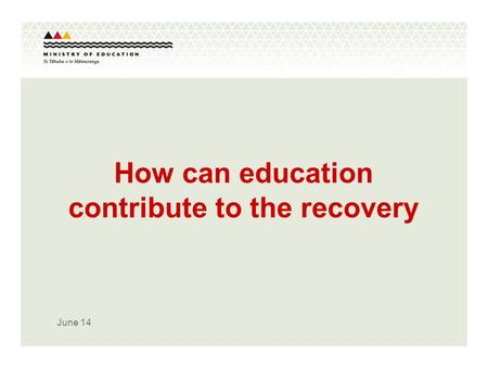 June 14 How can education contribute to the recovery.