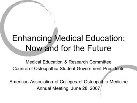 Enhancing Medical Education: Now and for the Future Medical Education & Research Committee Council of Osteopathic Student Government Presidents American.