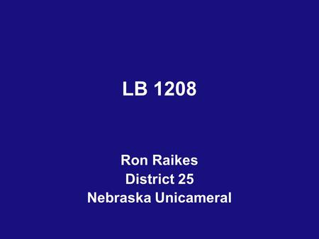 LB 1208 Ron Raikes District 25 Nebraska Unicameral.