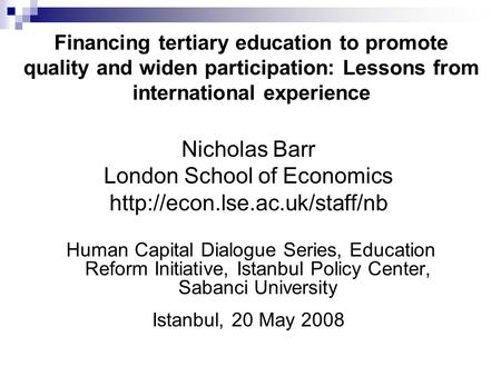 Financing tertiary education to promote quality and widen participation: Lessons from international experience Nicholas Barr London School of Economics.