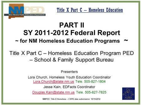NMPED Title X Homeless – CSPR data submission 10/19/2012 Title X Part C – Homeless Education PART II SY 2011-2012 Federal Report ~ for NM Homeless Education.