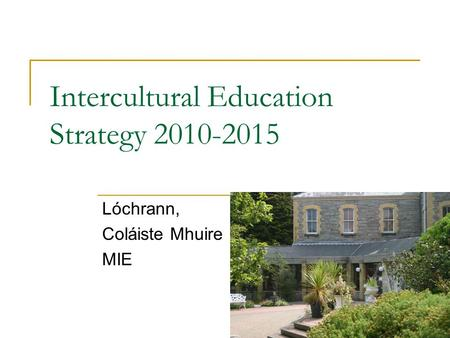 Intercultural Education Strategy 2010-2015 Lóchrann, Coláiste Mhuire MIE.