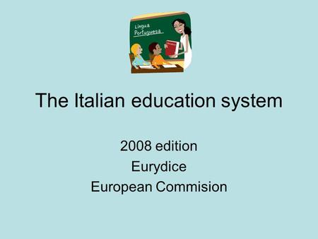 The Italian education system 2008 edition Eurydice European Commision.
