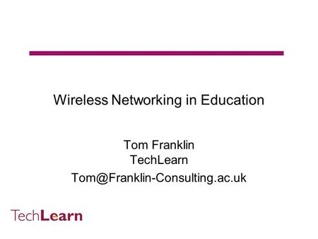 Wireless Networking in Education Tom Franklin TechLearn