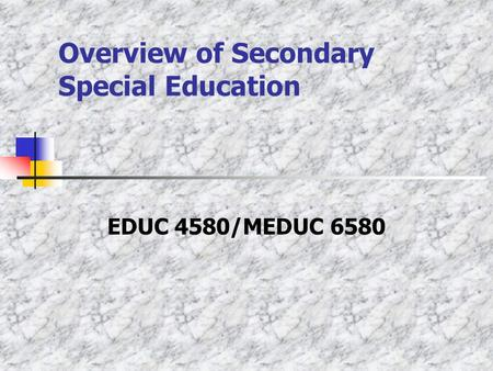 Overview of Secondary Special Education EDUC 4580/MEDUC 6580.
