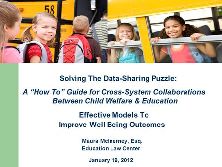 Solving The Data-Sharing Puzzle: A How To Guide for Cross-System Collaborations Between Child Welfare & Education Effective Models To Improve Well Being.