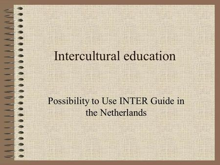 Intercultural education Possibility to Use INTER Guide in the Netherlands.
