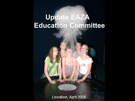 Update EAZA Education Committee Lissabon, April 2008.