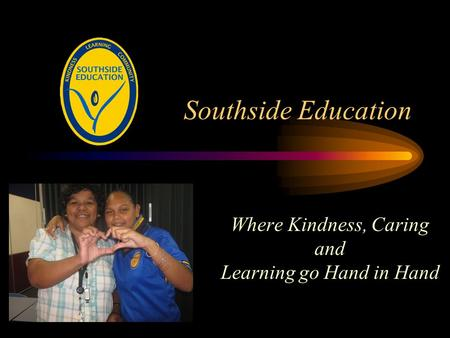 Southside Education Where Kindness, Caring and Learning go Hand in Hand.