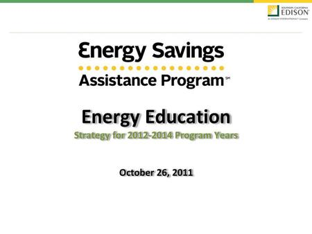 Energy Education Strategy for 2012-2014 Program Years October 26, 2011.