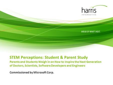 STEM Perceptions: Student & Parent Study Parents and Students Weigh in on How to Inspire the Next Generation of Doctors, Scientists, Software Developers.