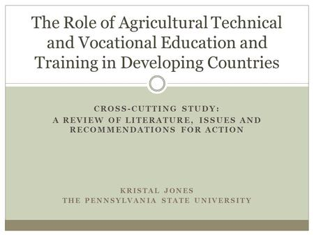 CROSS-CUTTING STUDY: A REVIEW OF LITERATURE, ISSUES AND RECOMMENDATIONS FOR ACTION KRISTAL JONES THE PENNSYLVANIA STATE UNIVERSITY The Role of Agricultural.