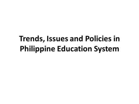 Trends, Issues and Policies in Philippine <strong>Education</strong> System
